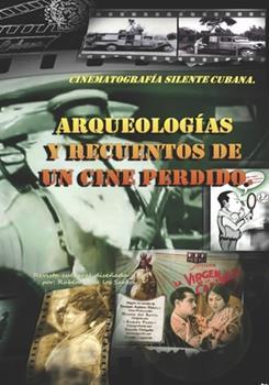 Paperback Arqueolog?as y recuentos de un cine perdido: Cinematograf?a silente cubana [Spanish] Book