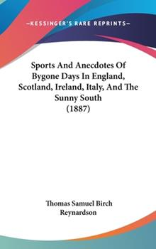 Hardcover Sports and Anecdotes of Bygone Days in England, Scotland, Ireland, Italy, and the Sunny South Book