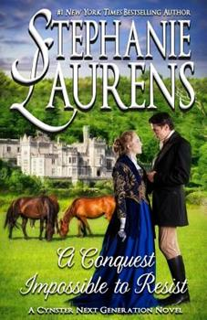 A Conquest Impossible To Resist - Book #7 of the Cynster Next Generation