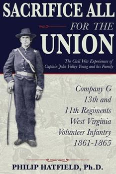 Hardcover Sacrifice All for the Union: The Civil War Experiences of Captain John Valley Young and his Family Book