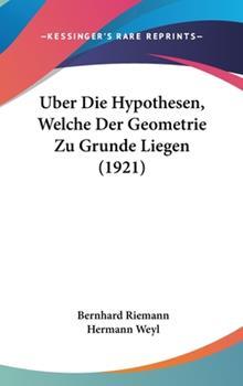Hardcover Uber Die Hypothesen, Welche Der Geometrie Zu Grunde Liegen (1921) Book