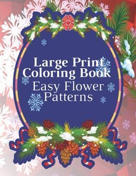 Paperback Large Print Coloring Book Easy Flower Patterns: An Adult Coloring Book with Bouquets, Wreaths, Swirls, Patterns, Decorations, Inspirational Designs, a Book