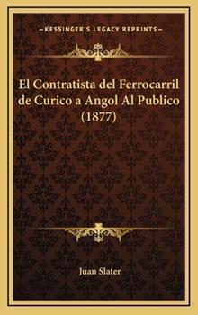 Hardcover El Contratista Del Ferrocarril de Curico a Angol Al Publico Book