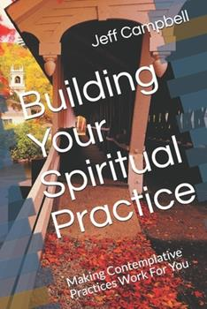 Building Your Spiritual Practice: Making Contemplative Practices Work For You 1712857959 Book Cover