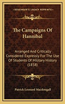 Hardcover The Campaigns of Hannibal : Arranged and Critically Considered Expressly for the Use of Students of Military History (1858) Book