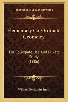 Paperback Elementary Co-Ordinate Geometry : For Collegiate Use and Private Study (1886) Book