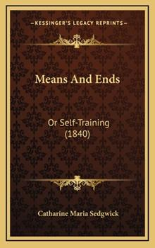 Hardcover Means and Ends : Or Self-Training (1840) Book