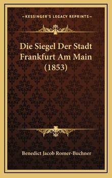 Hardcover Die Siegel der Stadt Frankfurt Am Main Book