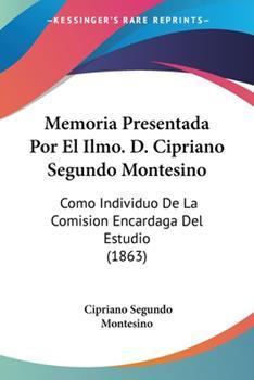 Paperback Memoria Presentada Por el Ilmo D Cipriano Segundo Montesino : Como Individuo de la Comision Encardaga Del Estudio (1863) Book