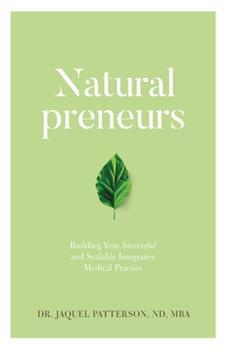 Paperback Naturalpreneurs: Building Your Successful and Scalable Integrative Medical Practice Book