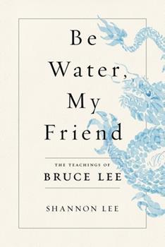 Hardcover Be Water, My Friend : The Teachings of Bruce Lee Book