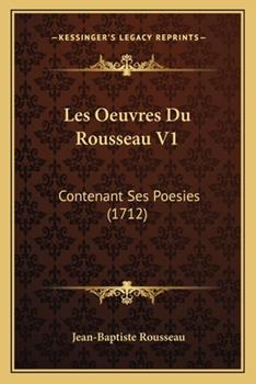 Paperback Les Oeuvres du Rousseau V1 : Contenant Ses Poesies (1712) Book