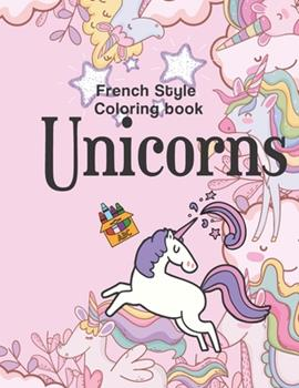 Paperback French style Coloring book Unicorns: Children's coloring book -Children's activity book Stimulate your child's artistic creativity! [Large Print] Book