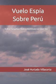 Paperback Vuelo Esp?a Sobre Per? : Vultur Gryphus Narra Incr?dulo lo Que Vio [Spanish] [Large Print] Book