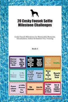 Paperback 20 Cesky Fousek Selfie Milestone Challenges : Cesky Fousek Milestones for Memorable Moments, Socialization, Indoor & Outdoor Fun, Training Book 3 Book