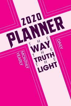 Paperback 2020 The Way, The Truth, The Life Monthly Calendar Planner: Devotional Inspirational Daily, Yearly Notebook Organizer Planner for Women, Men and Teens Book