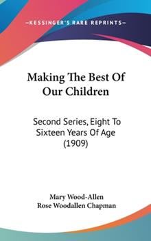 Hardcover Making the Best of Our Children : Second Series, Eight to Sixteen Years of Age (1909) Book
