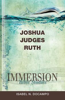 Immersion Bible Studies: Joshua, Judges, Ruth - Book  of the Immersion Bible Studies