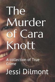Paperback The Murder of Cara Knott : A Collection of True Crime Book