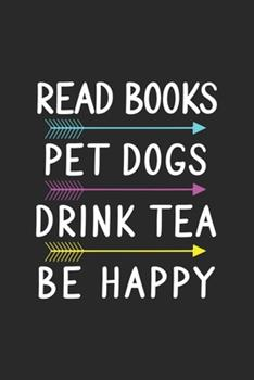 Paperback Read Books Pet Dogs Drink Tea Be Happy : Line Journal, Diary or Notebook for Tea Lover. 110 Story Paper Pages. 6 in X 9 in Cover Book