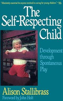 The Self-Respecting Child: Development Through Spontaneous Play - Book  of the Classics in Child Development