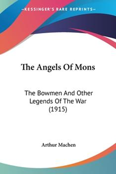 Paperback The Angels Of Mons: The Bowmen And Other Legends Of The War (1915) Book