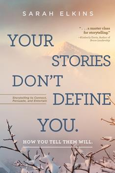 Paperback Your Stories Don't Define You. How You Tell Them Will: Storytelling to Connect, Persuade, and Entertain Book