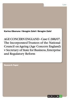 Paperback Age Concern England - Case C-388/07, the Incorporated Trustees of the National Council on Ageing V Secretary of State for Busine Book