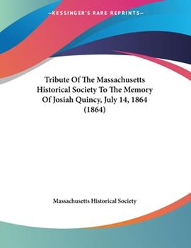 Paperback Tribute of the Massachusetts Historical Society to the Memory of Josiah Quincy, July 14 1864 Book