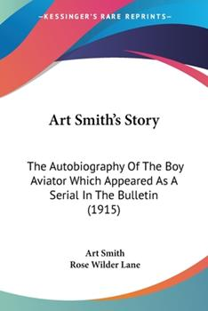 Art Smith's Story: The Autobiography Of The Boy Aviator Which Appeared As A Serial In The Bulletin (1915) 1104014920 Book Cover