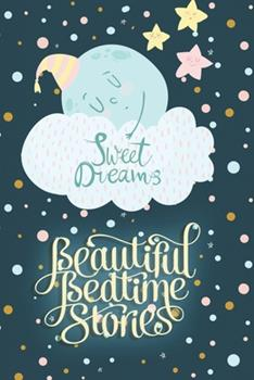 Paperback Sweet Dreams Beautiful Bedtime Stories: illustrated Storybook with 6 Stories Collection of Meditation Stories and Fairy Tales to Help Children to Fall Book