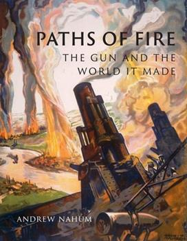 Paths of Fire: The Gun and the World It Made 1789143977 Book Cover