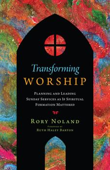 Transforming Worship: Planning and Leading Sunday Services as If Spiritual Formation Mattered 0830841725 Book Cover