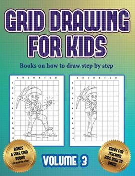 Paperback Books on how to draw step by step (Grid drawing for kids - Volume 3): This book teaches kids how to draw using grids Book
