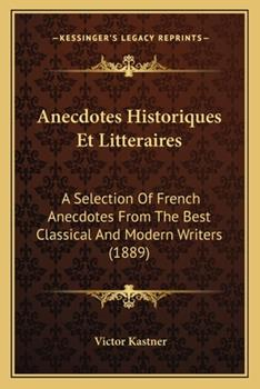 Paperback Anecdotes Historiques et Litteraires : A Selection of French Anecdotes from the Best Classical and Modern Writers (1889) Book