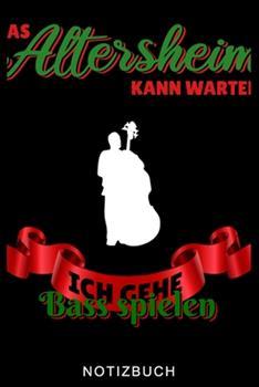 Paperback Das Altersheim Kann Warten Ich Gehe Bass Spielen Notizbuch: A5 52 WOCHENKALENDER Geschenkideen f?r Bassisten - Kontrabass - Jazz - Musik - Buch - Gesc [German] Book