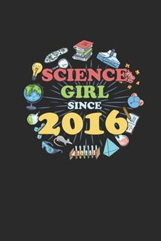 Paperback Science Girl Since 2016 : Dotted Bullet Grid Notebook / Journal (6 X 9 -120 Pages) - Birthday Gift Idea for Scientist, Student and Teacher Book