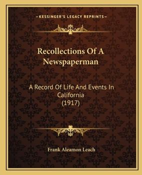Paperback Recollections of a Newspaperman : A Record of Life and Events in California (1917) Book