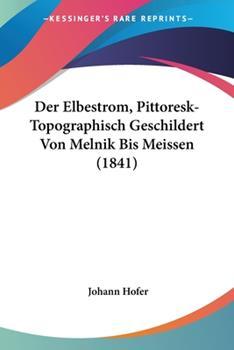 Paperback Der Elbestrom, Pittoresk-Topographisch Geschildert Von Melnik Bis Meissen Book