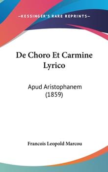 Hardcover De Choro et Carmine Lyrico : Apud Aristophanem (1859) Book