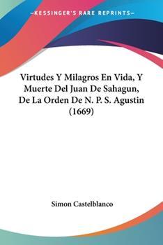 Paperback Virtudes y Milagros en Vida, y Muerte Del Juan de Sahagun, de la Orden de N P S Agustin Book
