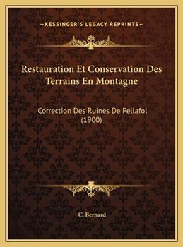 Hardcover Restauration et Conservation des Terrains en Montagne : Correction des Ruines de Pellafol (1900) Book
