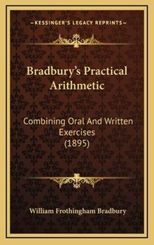 Hardcover Bradbury's Practical Arithmetic : Combining Oral and Written Exercises (1895) Book