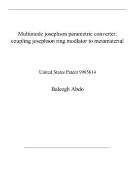 Paperback Multimode josephson parametric converter: coupling josephson ring modlator to metamaterial: United States Patent 9985614 Book