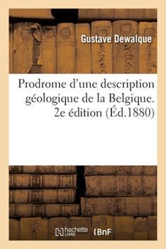 Paperback Prodrome d'Une Description G?ologique de la Belgique. 2e ?dition [French] Book