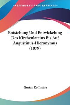 Paperback Entstehung Und Entwickelung Des Kirchenlateins Bis Auf Augustinus-Hieronymus (1879) Book