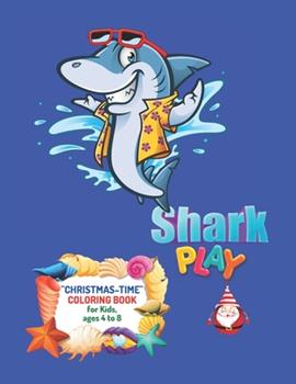"""Paperback Shark Play: """"CHRISTMAS-TIME"""" Coloring Book, Activity Book for Kids, Ages 4 to 8, Large 8""""x11"""", Annual Festival, Present, Religious Book"""
