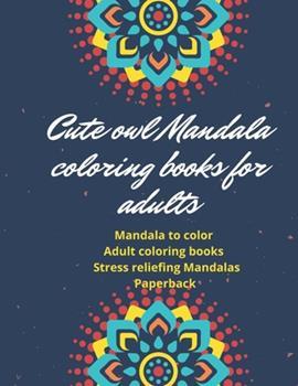 Paperback Cute owl Mandala coloring books for adults: Mandala to color Adult coloring books Stress reliefing Mandalas Paperback Book