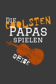 Paperback Die coolsten Papas spielen Geige: Jahres-Kalender f?r das Jahr 2020 im DinA-5 Format f?r Musikerinnen und Musiker Musik Terminplaner [German] Book