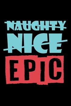 Paperback Notebook : Christmas Naughty Nice Epic Santa List Gift 120 Pages, 6X9 Inches, Lined / Ruled Book